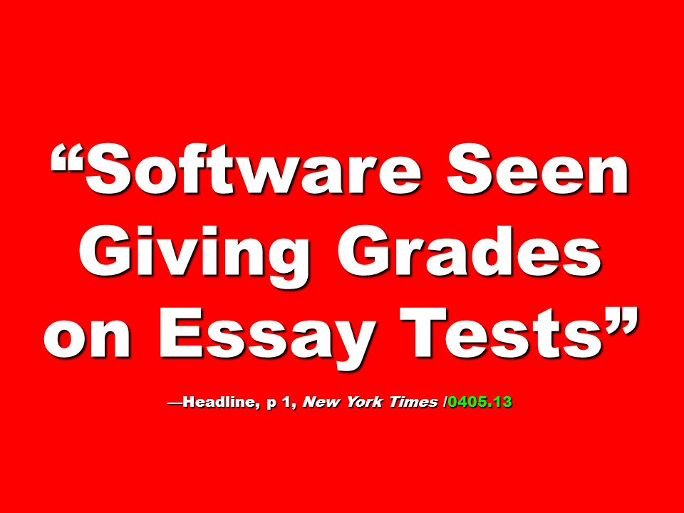 Software Seen Giving Grades on Essay Tests Headline, p 1, New York Times /