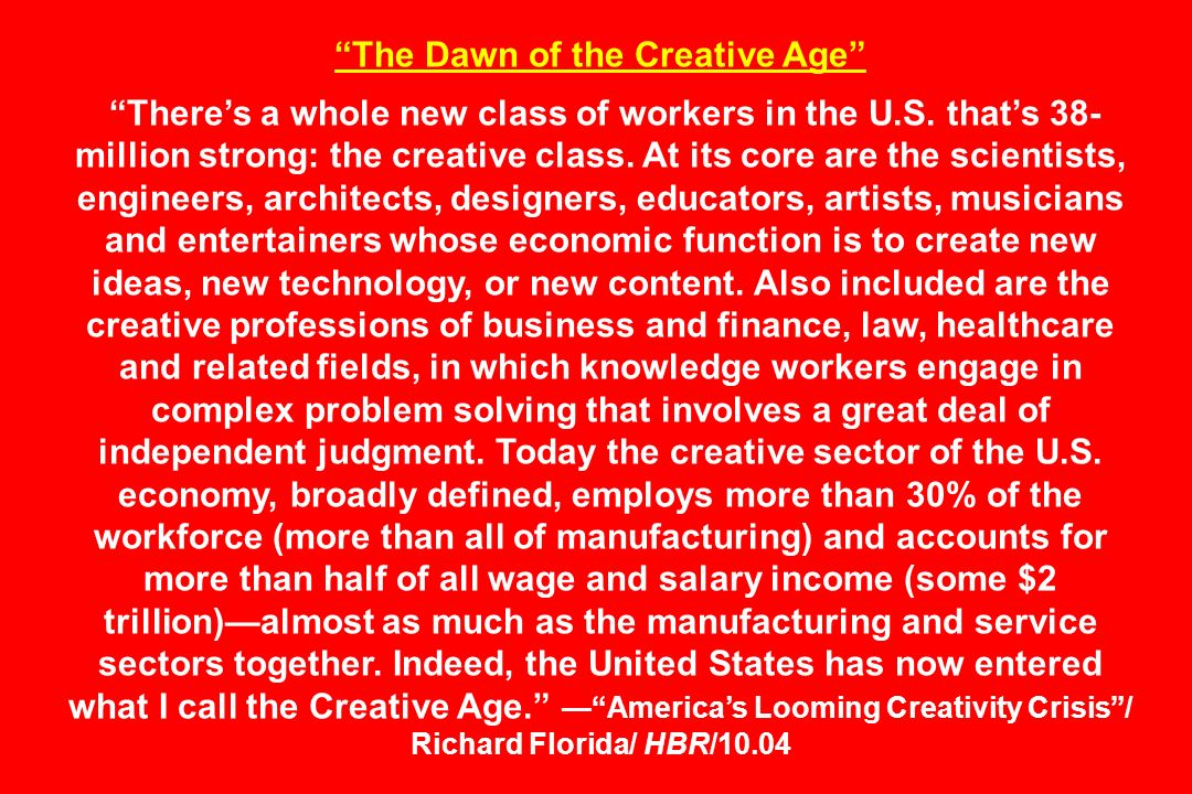 The Dawn of the Creative Age Theres a whole new class of workers in the U.S.