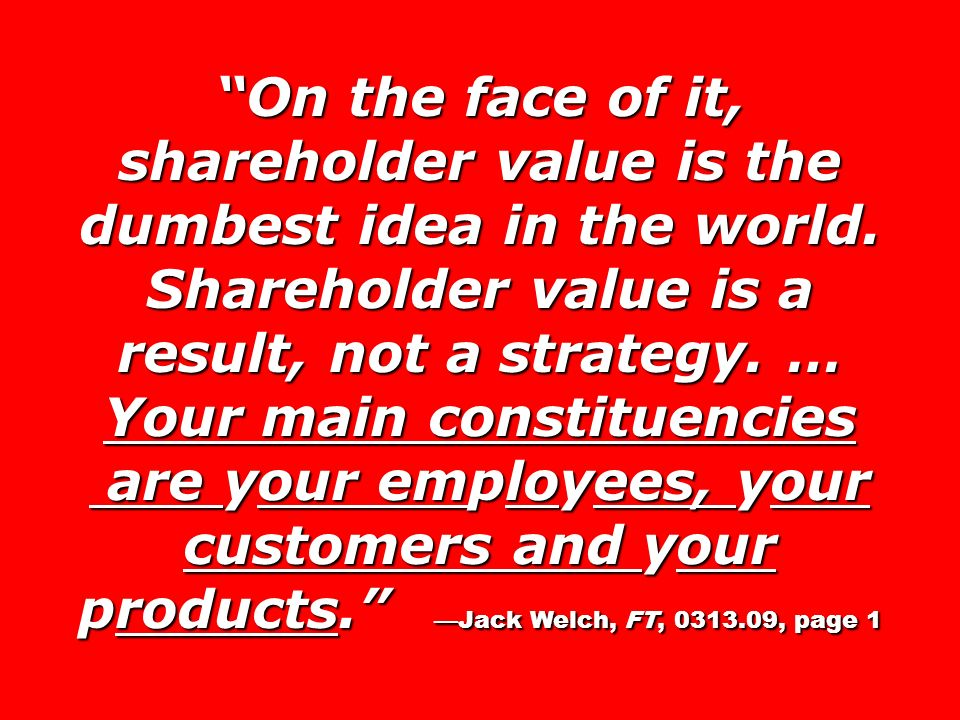 On the face of it, shareholder value is the dumbest idea in the world.