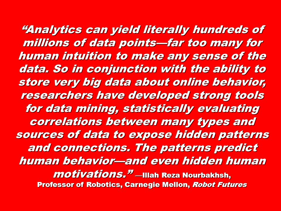 Analytics can yield literally hundreds of millions of data pointsfar too many for human intuition to make any sense of the data.