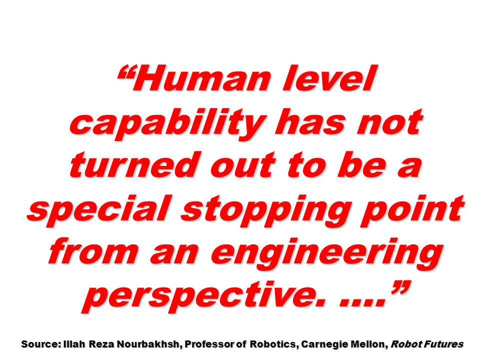 Human level capability has not turned out to be a special stopping point from an engineering perspective.