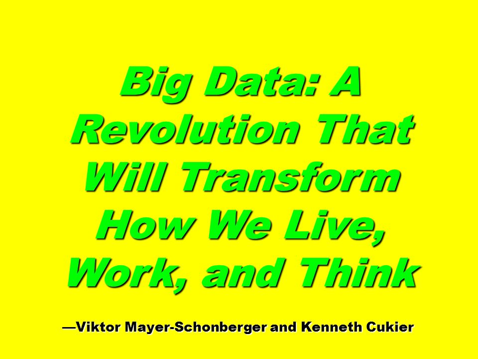 Big Data: A Revolution That Will Transform How We Live, Work, and Think Viktor Mayer-Schonberger and Kenneth Cukier