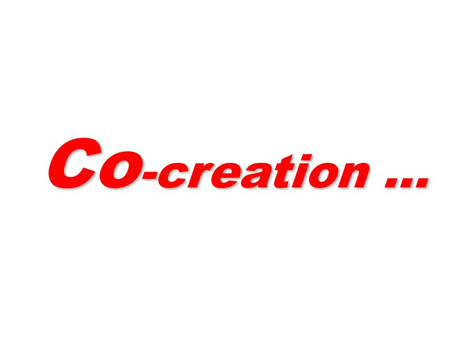 Co -creation …