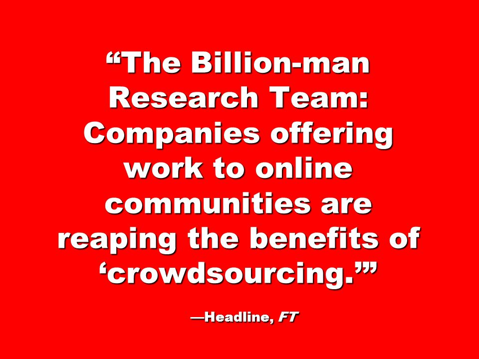 The Billion-man Research Team: Companies offering work to online communities are reaping the benefits of crowdsourcing.