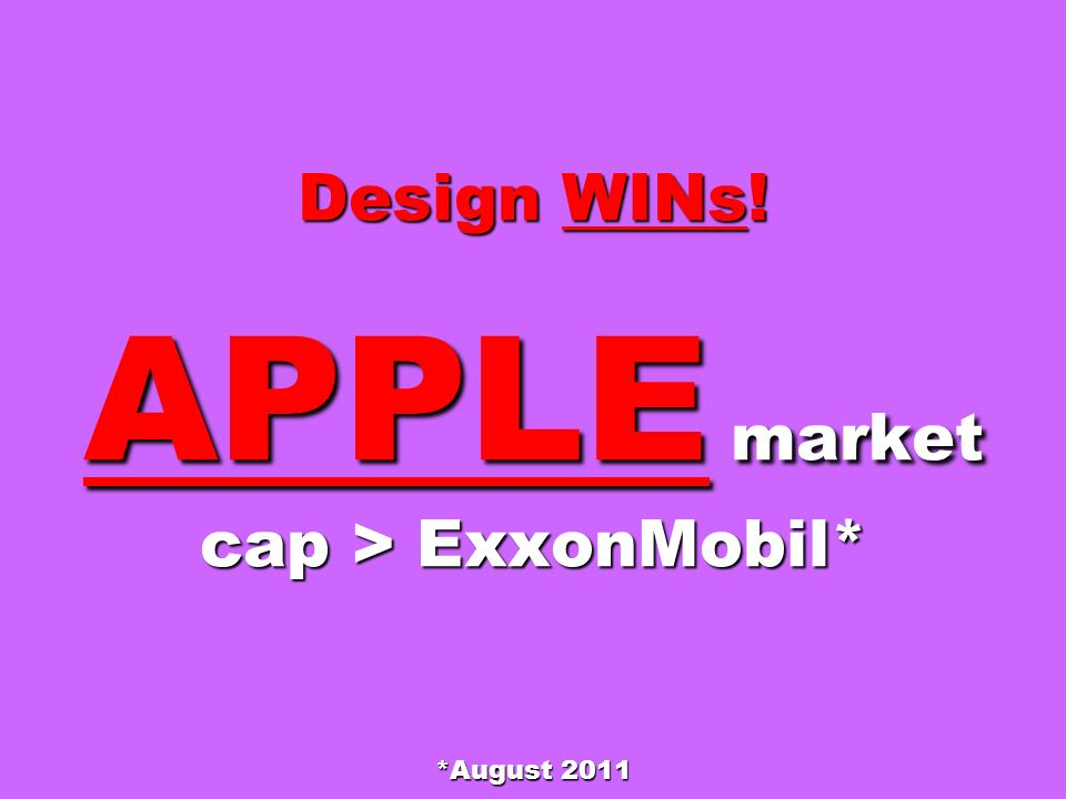 Design WINs! APPLE market cap > ExxonMobil* *August 2011