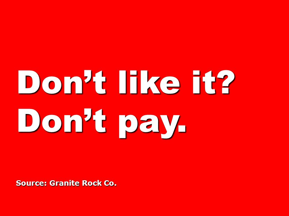 Dont like it Dont pay. Source: Granite Rock Co.