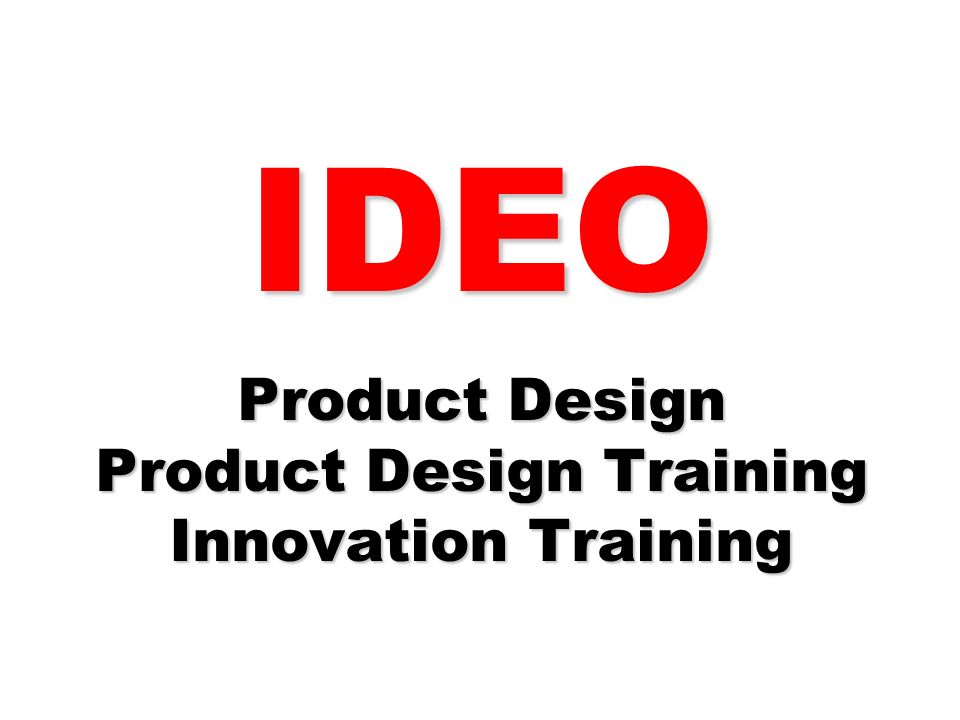 IDEO Product Design Product Design Training Innovation Training