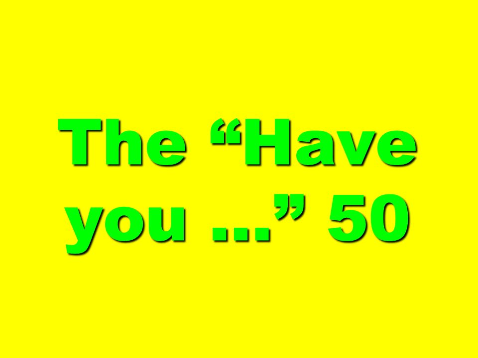 The Have you … 50