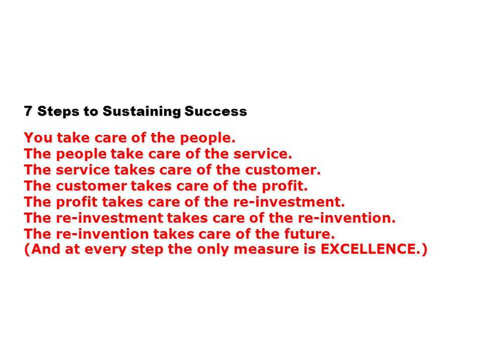 7 Steps to Sustaining Success You take care of the people.