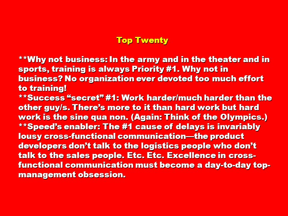Top Twenty Top Twenty **Why not business: In the army and in the theater and in sports, training is always Priority #1.