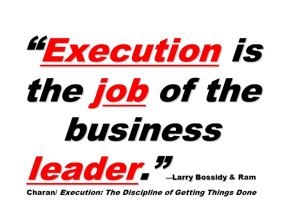 Execution is the job of the business leader.