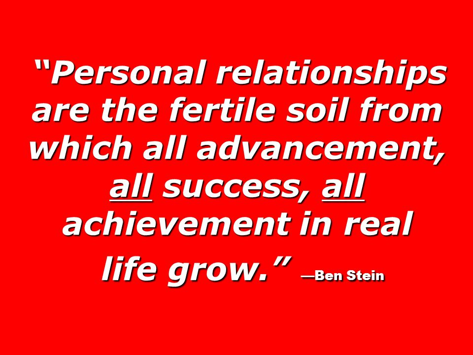 Personal relationships are the fertile soil from which all advancement, all success, all achievement in real Personal relationships are the fertile soil from which all advancement, all success, all achievement in real life grow.