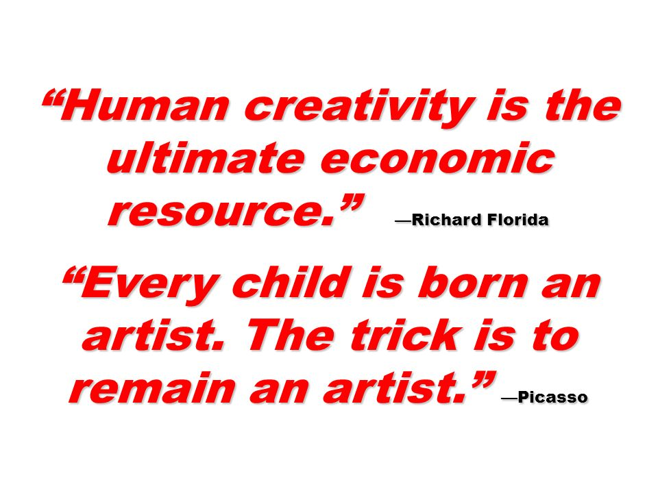 Human creativity is the ultimate economic resource.