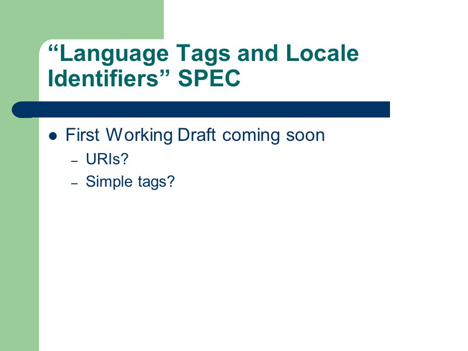 Language Tags and Locale Identifiers SPEC First Working Draft coming soon – URIs – Simple tags