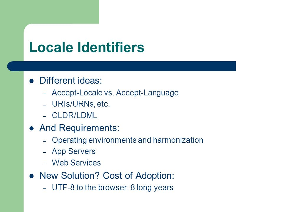 Locale Identifiers Different ideas: – Accept-Locale vs.