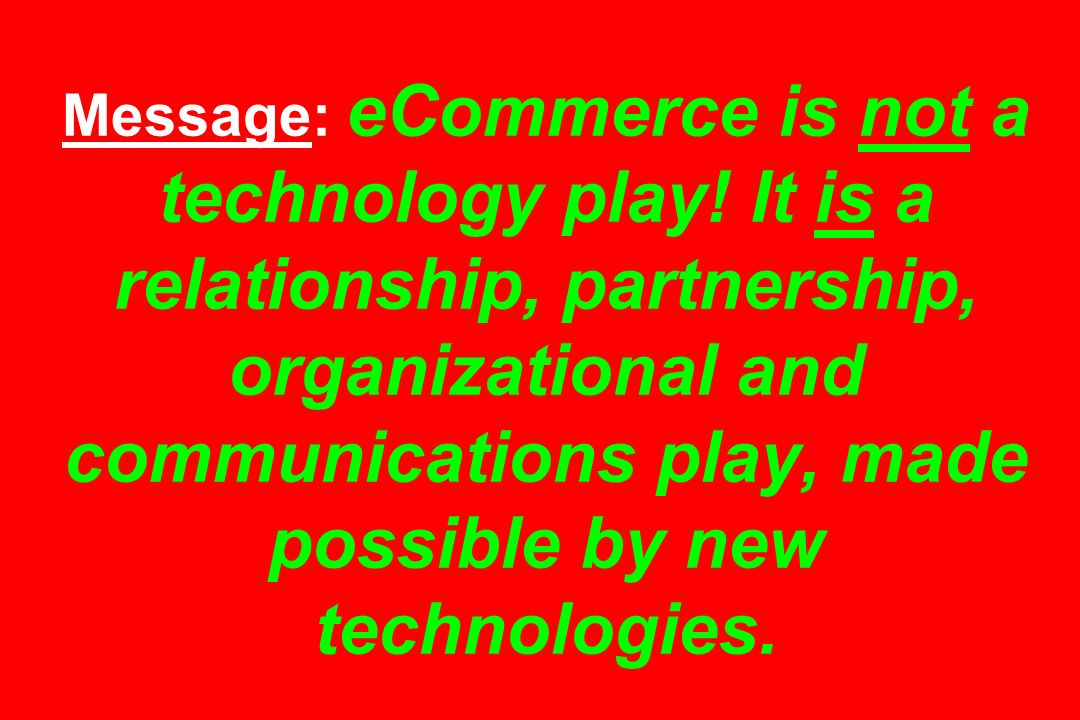 Message: eCommerce is not a technology play.