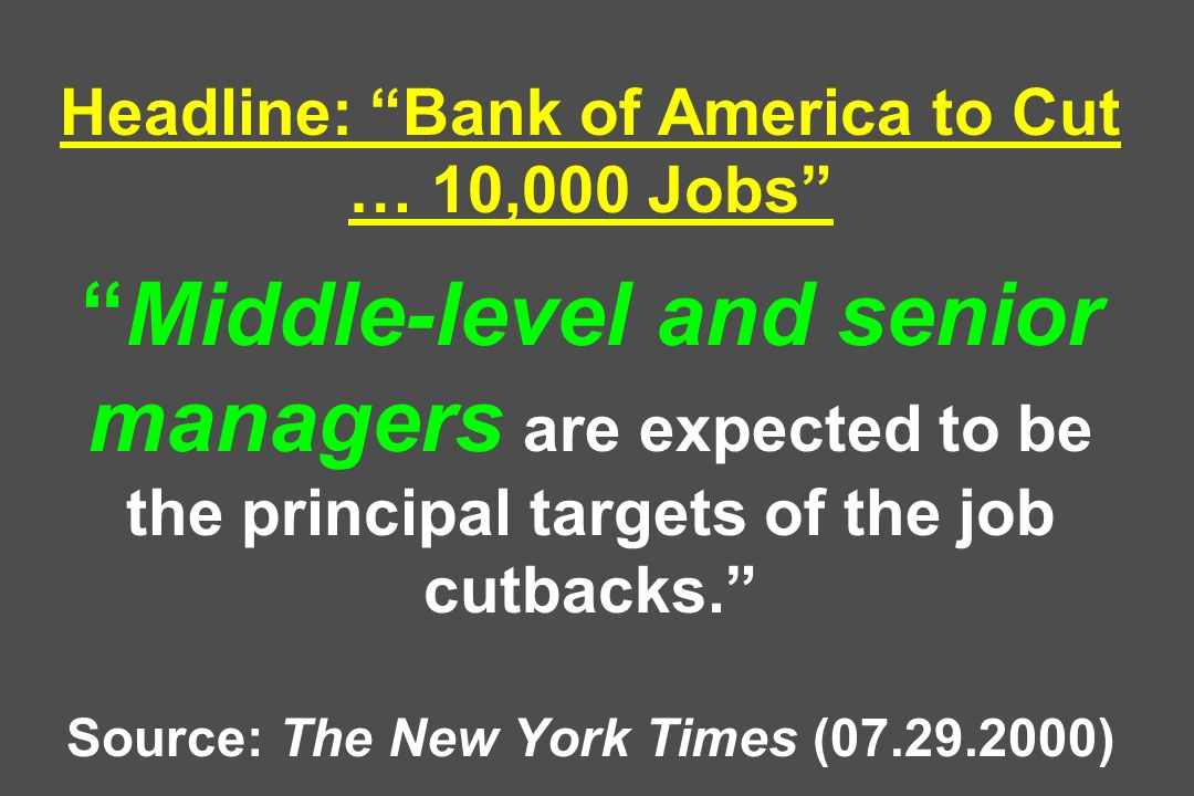 Headline: Bank of America to Cut … 10,000 JobsMiddle-level and senior managers are expected to be the principal targets of the job cutbacks.