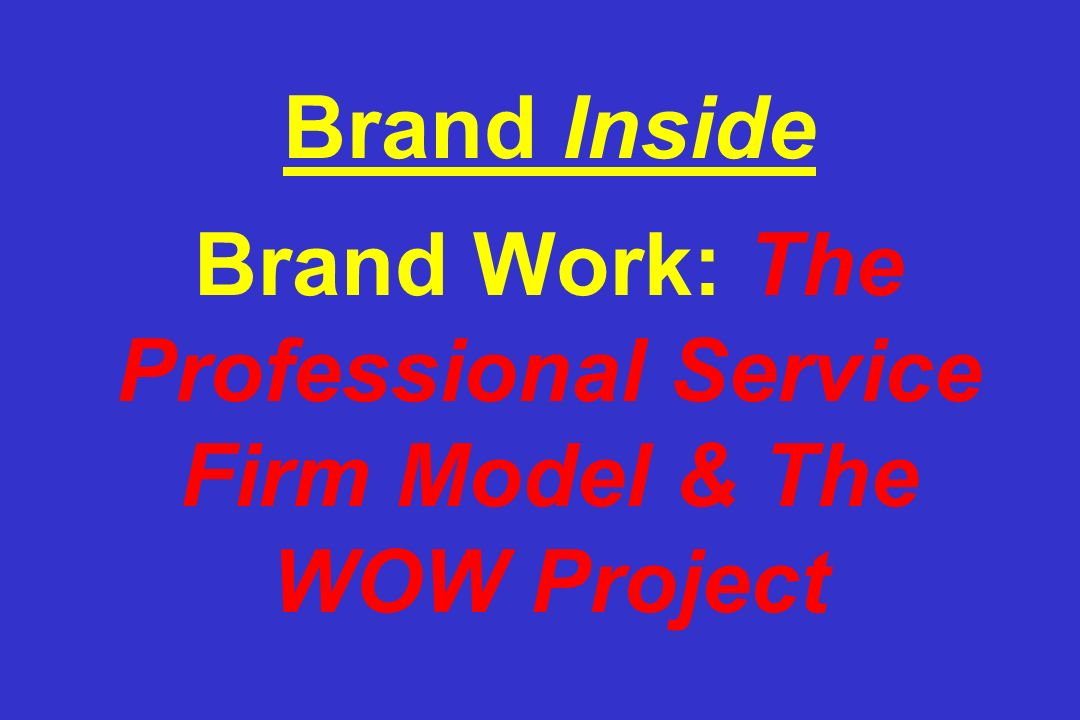 Brand Inside Brand Work: The Professional Service Firm Model & The WOW Project
