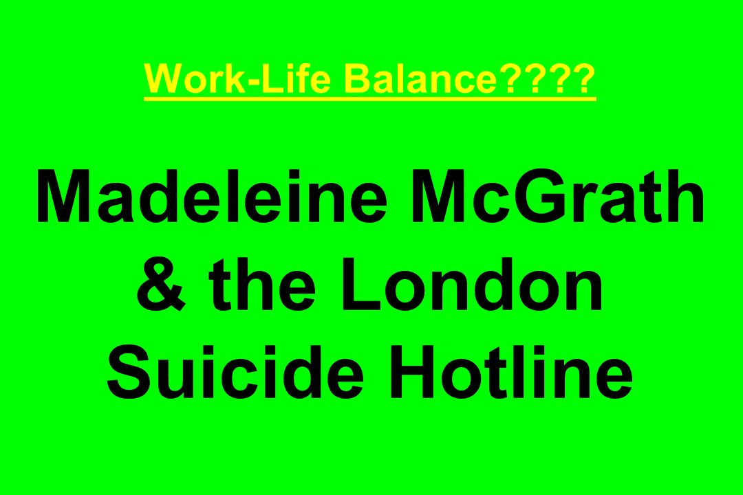 Work-Life Balance Madeleine McGrath & the London Suicide Hotline