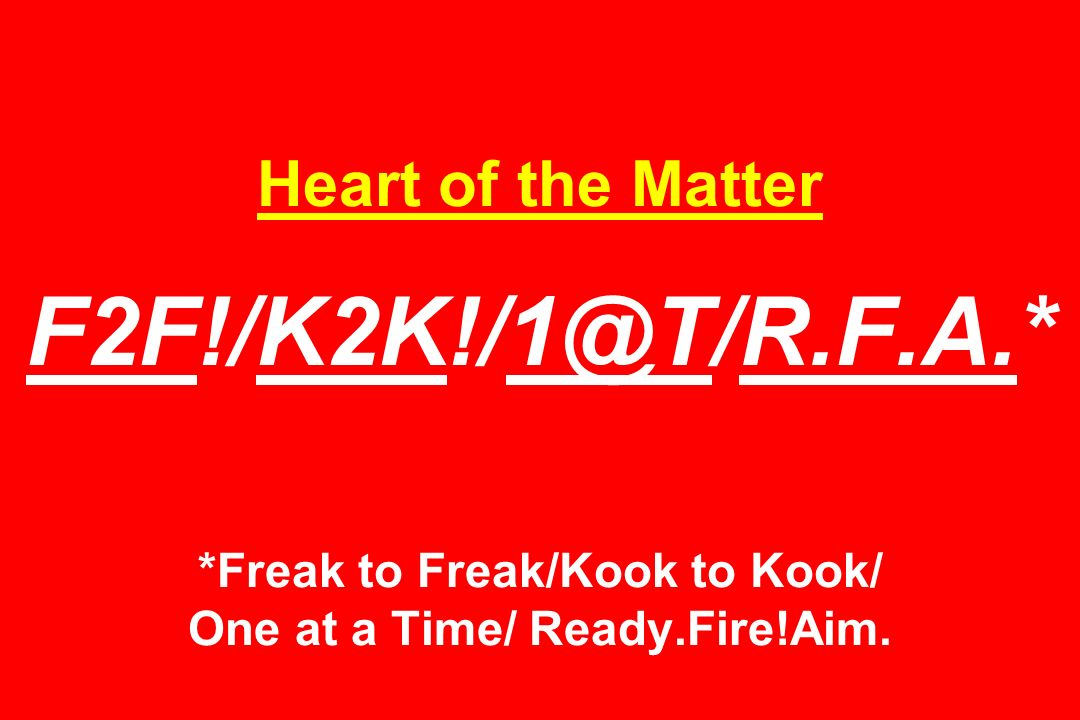 Heart of the Matter *Freak to Freak/Kook to Kook/ One at a Time/ Ready.Fire!Aim.