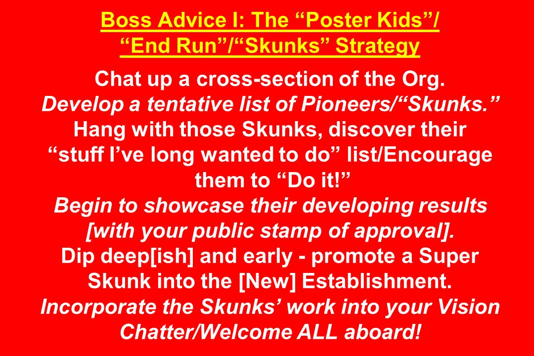 Boss Advice I: The Poster Kids/ End Run/Skunks Strategy Chat up a cross-section of the Org.