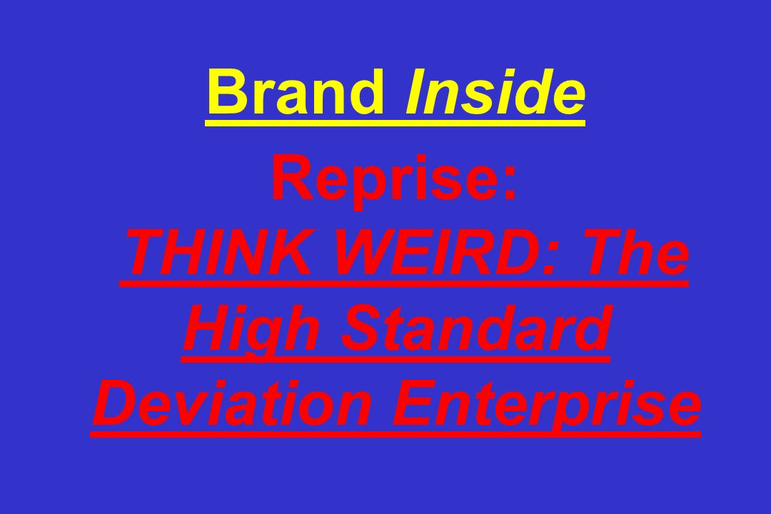 Brand Inside Reprise: THINK WEIRD: The High Standard Deviation Enterprise