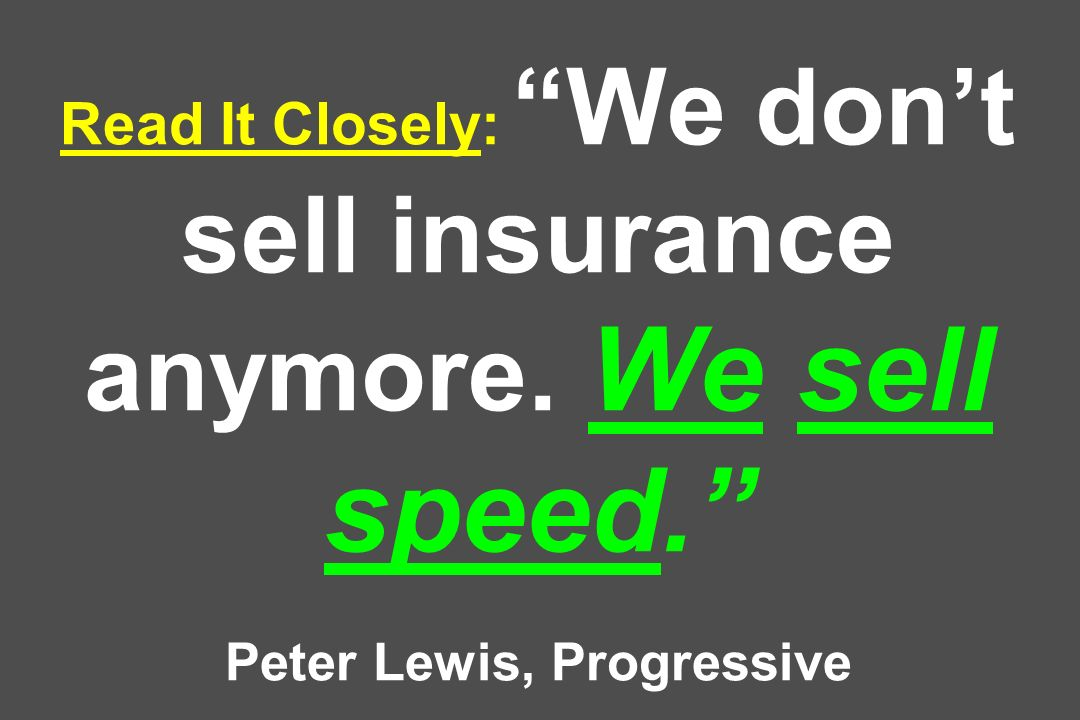 Read It Closely: We dont sell insurance anymore. We sell speed. Peter Lewis, Progressive