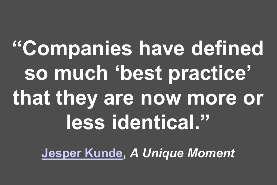 Companies have defined so much best practice that they are now more or less identical.