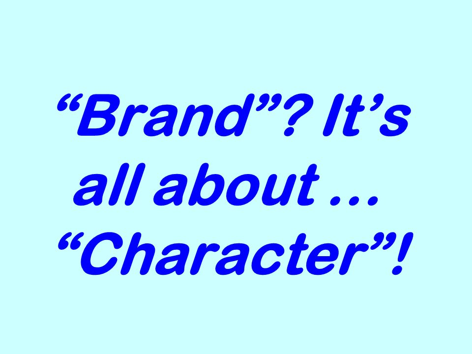 Brand Its all about … Character!