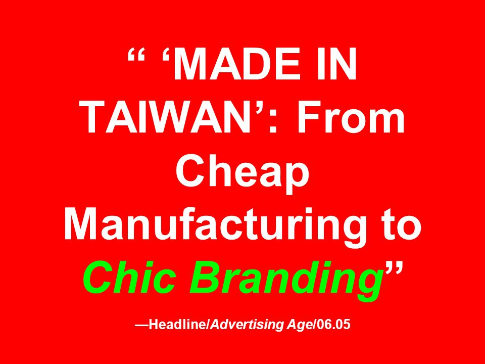 MADE IN TAIWAN: From Cheap Manufacturing to Chic Branding Headline/Advertising Age/06.05