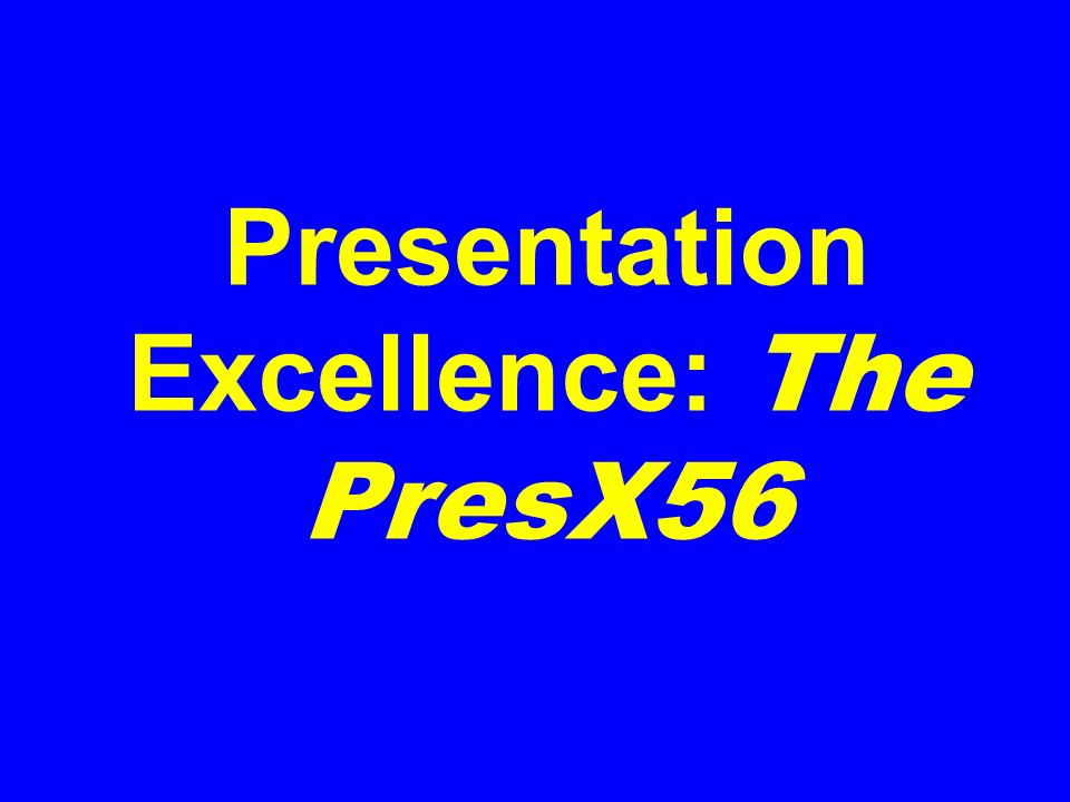 Presentation Excellence: The PresX56