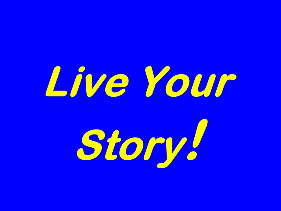 Live Your Story !