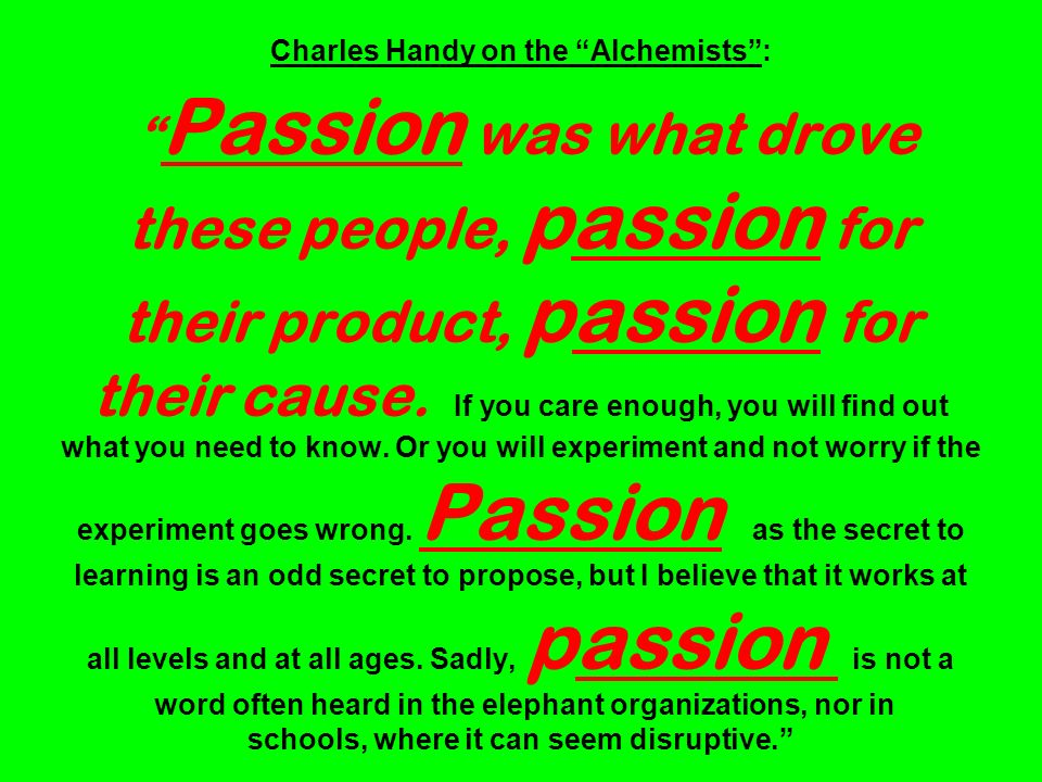 Charles Handy on the Alchemists: Passion was what drove these people, passion for their product, passion for their cause.