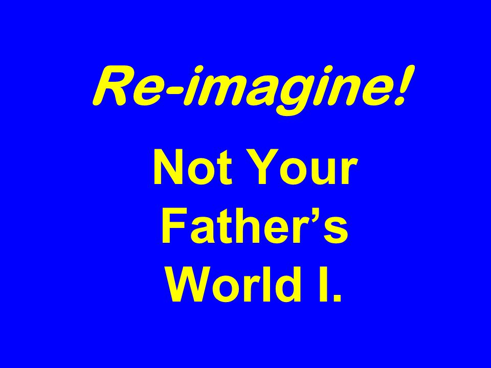 Re-imagine! Not Your Fathers World I.