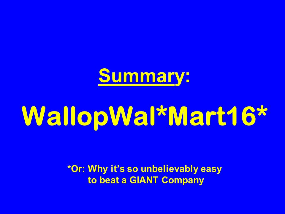 Summary: WallopWal*Mart16* *Or: Why its so unbelievably easy to beat a GIANT Company