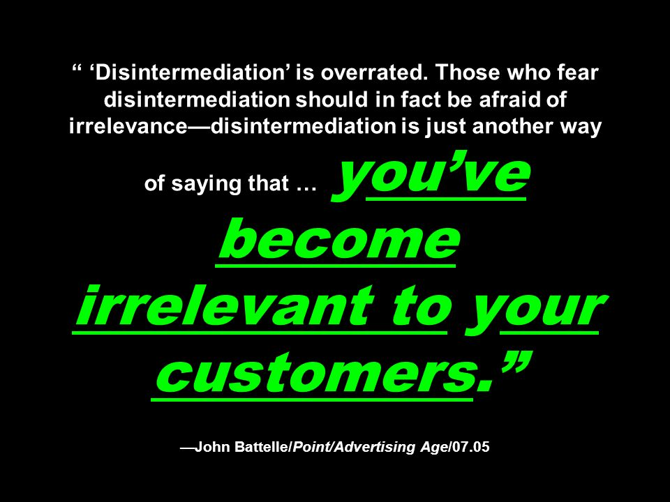Disintermediation is overrated.