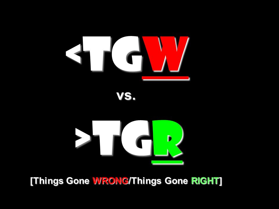 TGR [Things Gone WRONG/Things Gone RIGHT] TGR [Things Gone WRONG/Things Gone RIGHT]