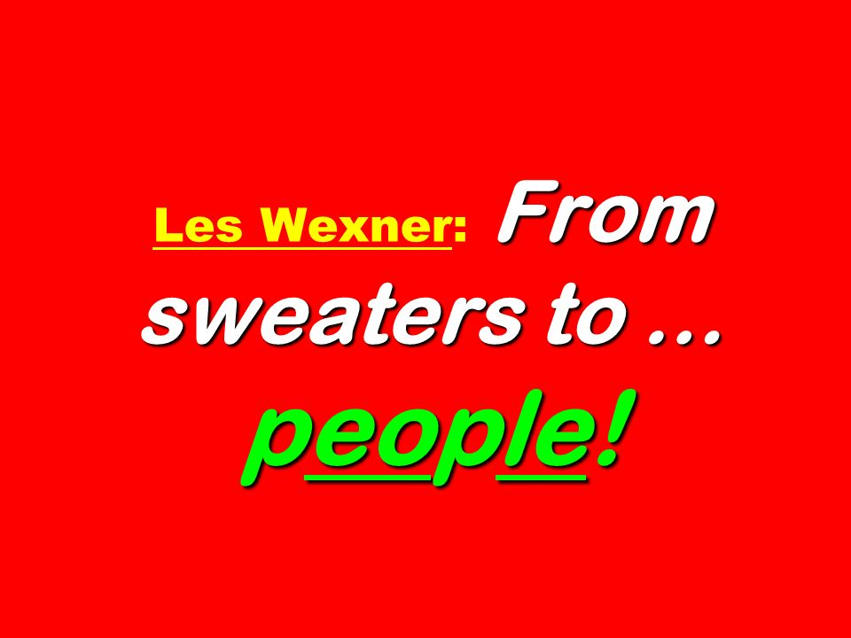 From sweaters to … people! Les Wexner: From sweaters to … people!