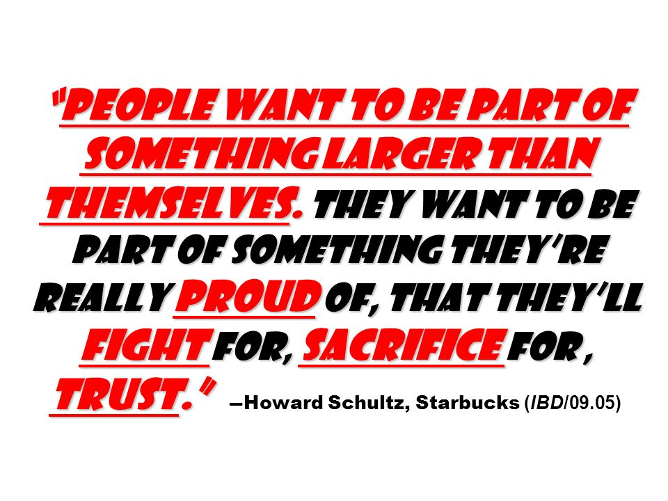 People want to be part of something larger than themselves.