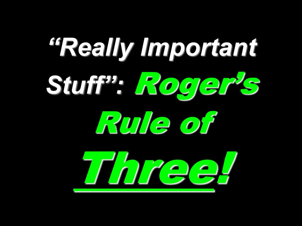 Really Important Stuff: Rogers Rule of Three!