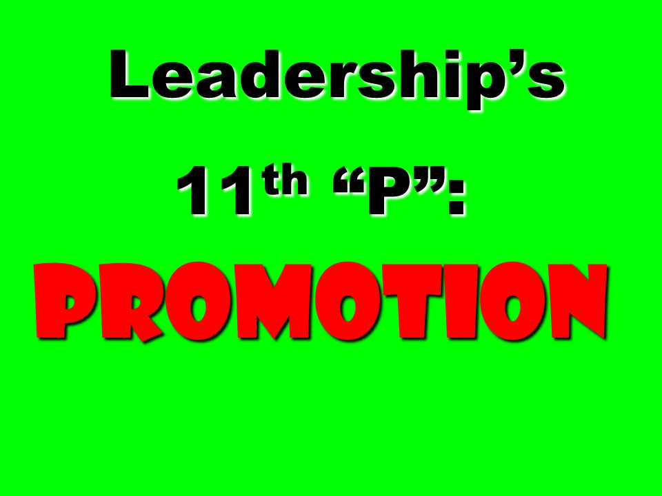 Leaderships 11 th P: Promotion Leaderships 11 th P: Promotion