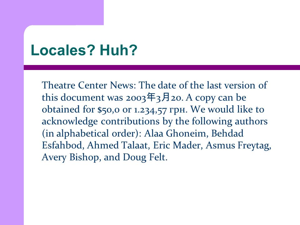 Locales. Huh. Theatre Center News: The date of the last version of this document was 2003 3 20.