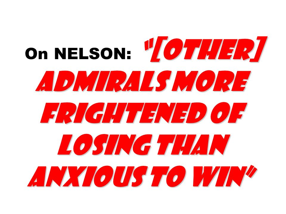 [other] admirals more frightened of losing than anxious to win On NELSON: [other] admirals more frightened of losing than anxious to win