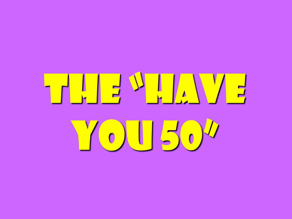 The Have you 50