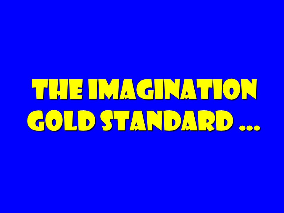The Imagination gold standard …
