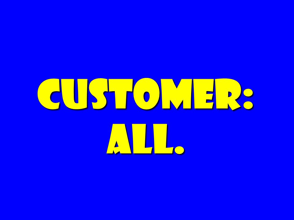 Customer: all.