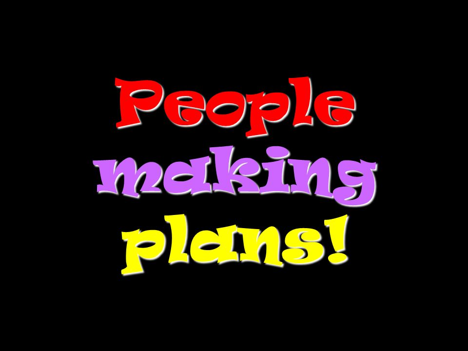 People making plans!