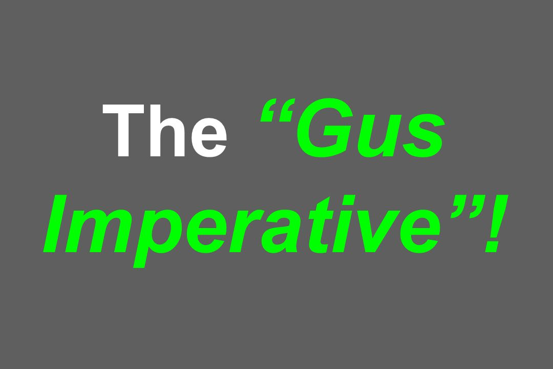 The Gus Imperative!