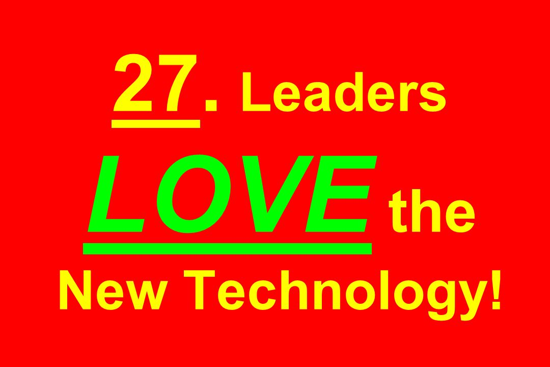 27. Leaders LOVE the New Technology!