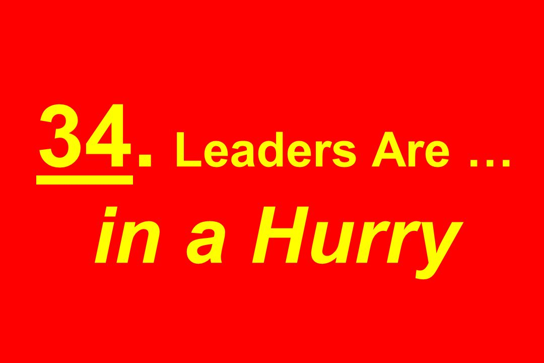 34. Leaders Are … in a Hurry